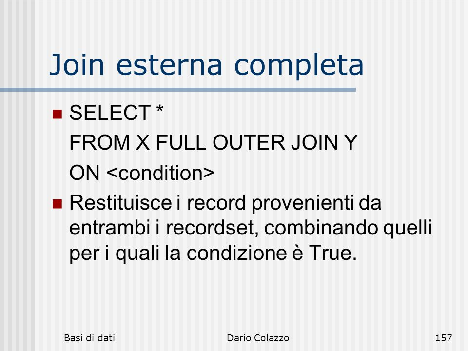 Join esterna completa SELECT * FROM X FULL OUTER JOIN Y