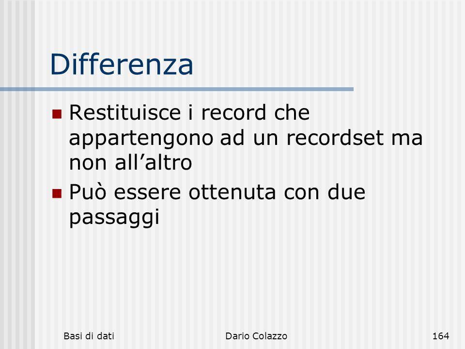 Differenza Restituisce i record che appartengono ad un recordset ma non all'altro. Può essere ottenuta con due passaggi.