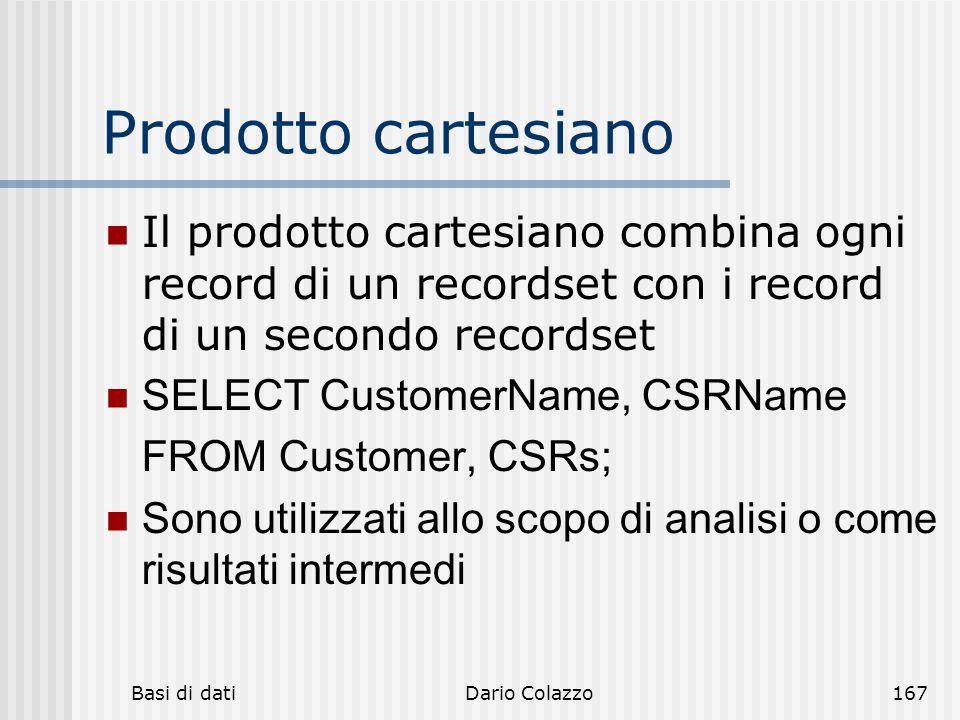 Prodotto cartesiano Il prodotto cartesiano combina ogni record di un recordset con i record di un secondo recordset.