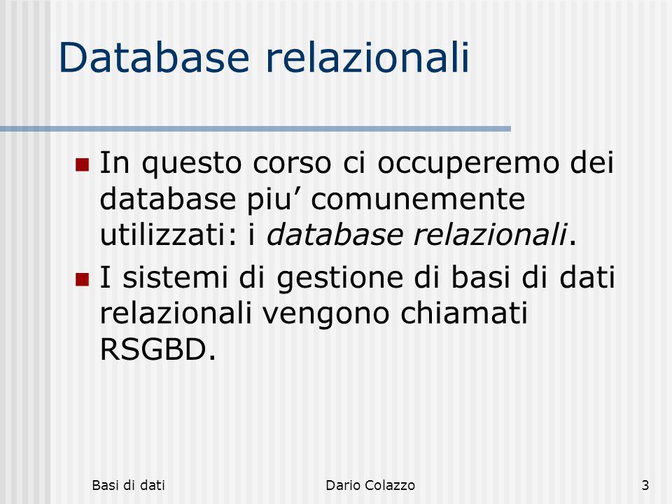 hh hhh. Database relazionali. In questo corso ci occuperemo dei database piu' comunemente utilizzati: i database relazionali.