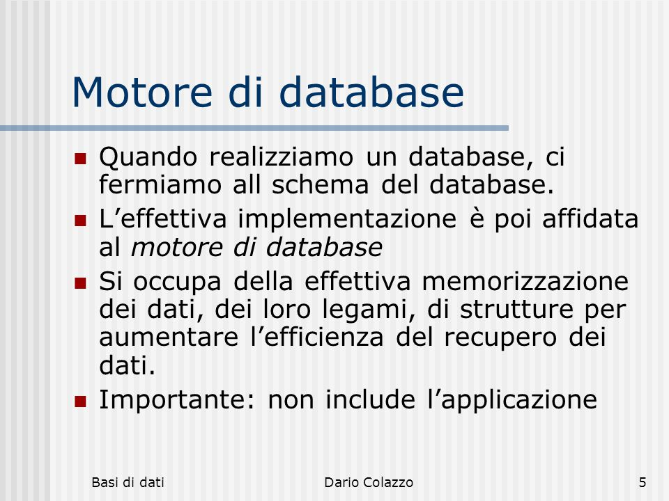 Motore di database Quando realizziamo un database, ci fermiamo all schema del database.