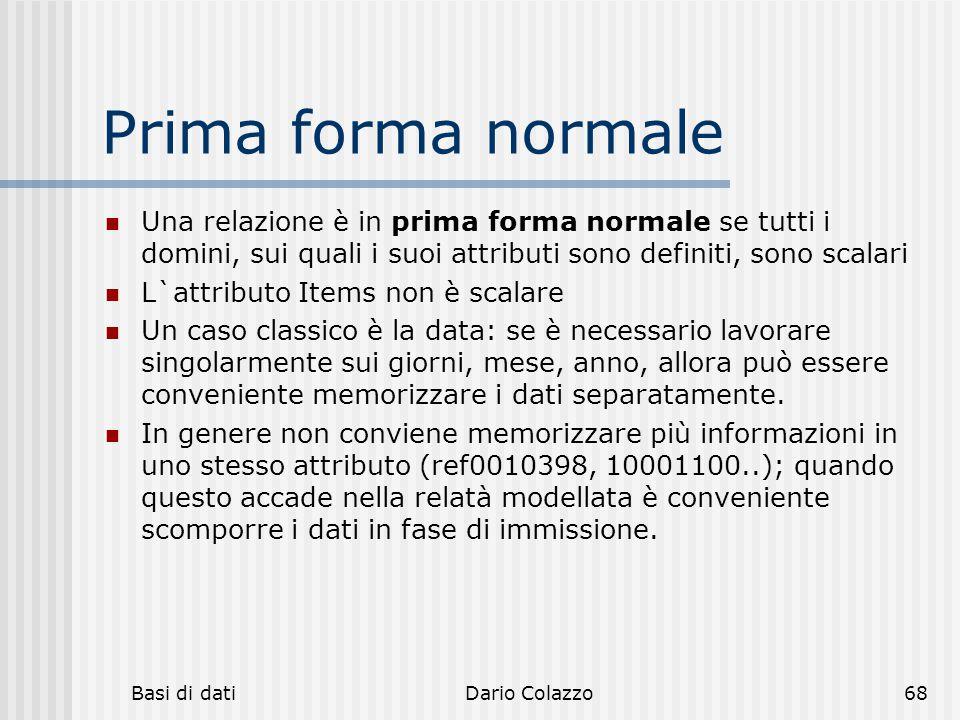 hh hhh. Prima forma normale. Una relazione è in prima forma normale se tutti i domini, sui quali i suoi attributi sono definiti, sono scalari.