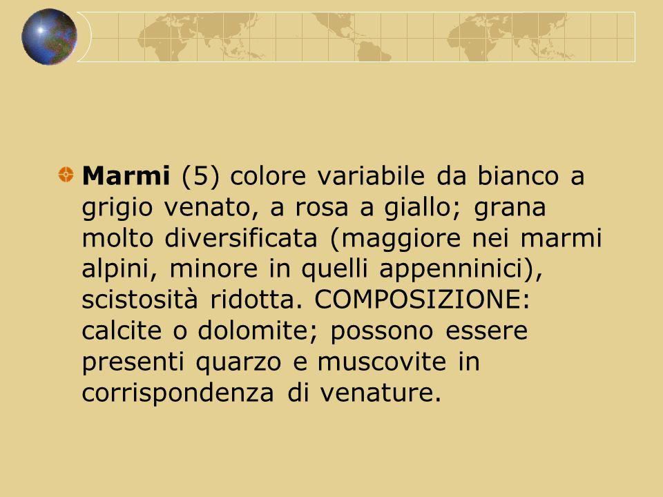 Marmi (5) colore variabile da bianco a grigio venato, a rosa a giallo; grana molto diversificata (maggiore nei marmi alpini, minore in quelli appenninici), scistosità ridotta.