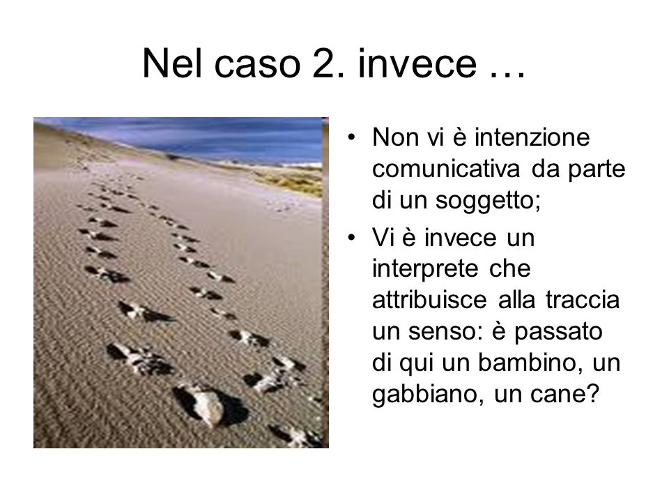 Nel caso 2. invece … Non vi è intenzione comunicativa da parte di un soggetto;