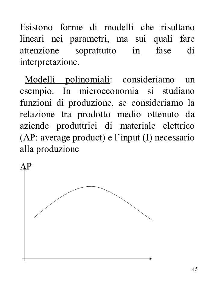 Esistono forme di modelli che risultano lineari nei parametri, ma sui quali fare attenzione soprattutto in fase di interpretazione.