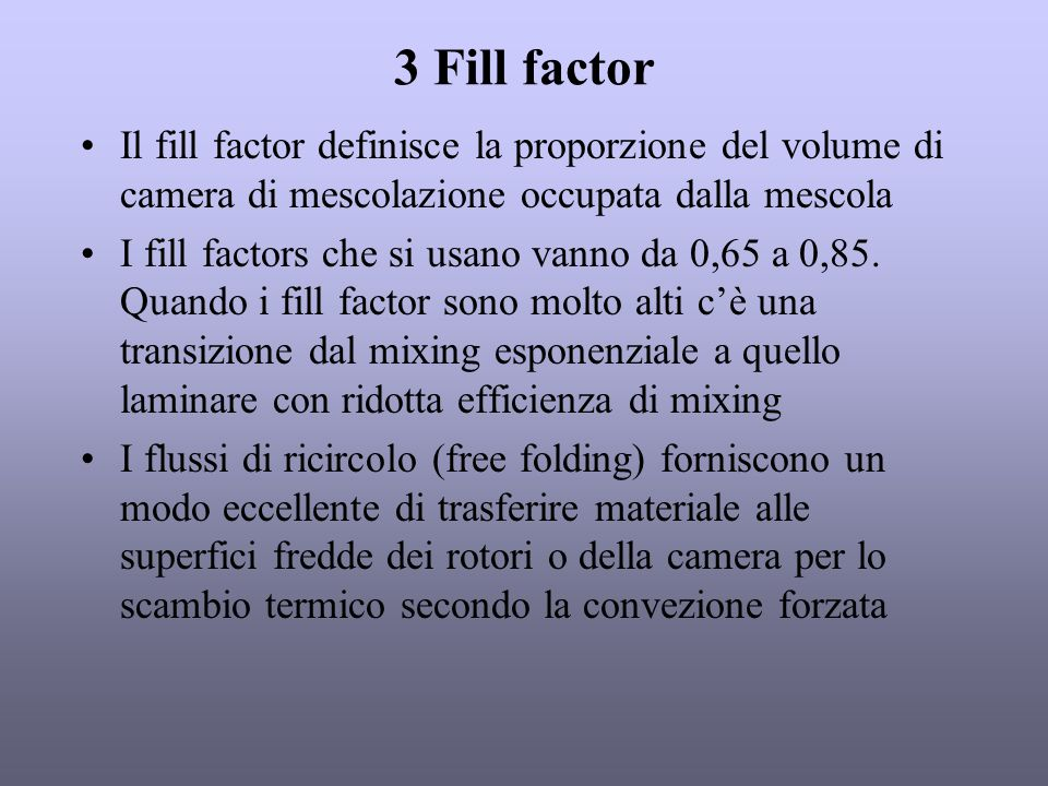3 Fill factor Il fill factor definisce la proporzione del volume di camera di mescolazione occupata dalla mescola.