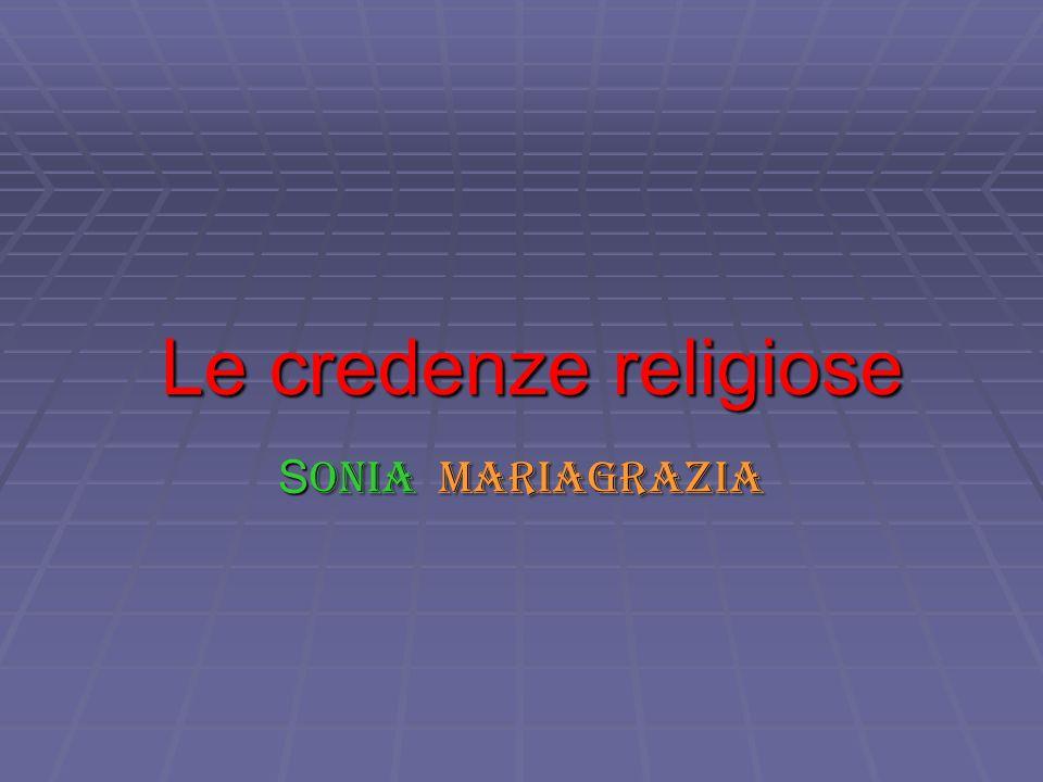 Le credenze religiose Sonia Mariagrazia