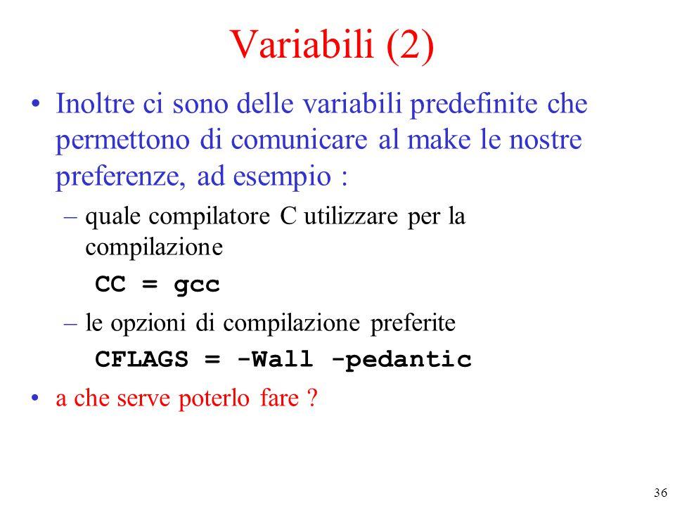Variabili (2) Inoltre ci sono delle variabili predefinite che permettono di comunicare al make le nostre preferenze, ad esempio :