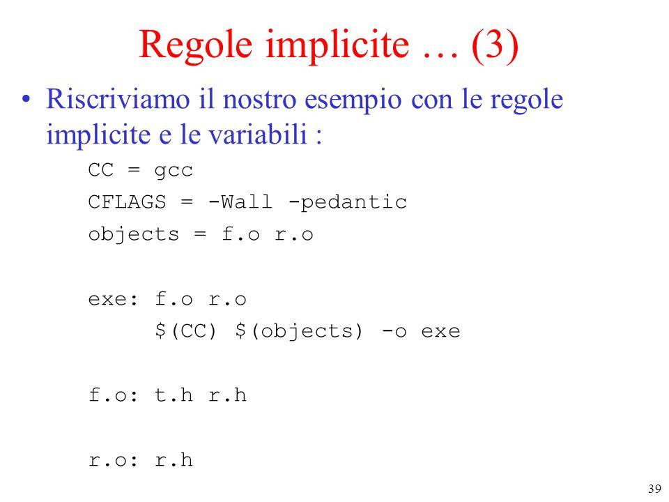 Regole implicite … (3) Riscriviamo il nostro esempio con le regole implicite e le variabili : CC = gcc.