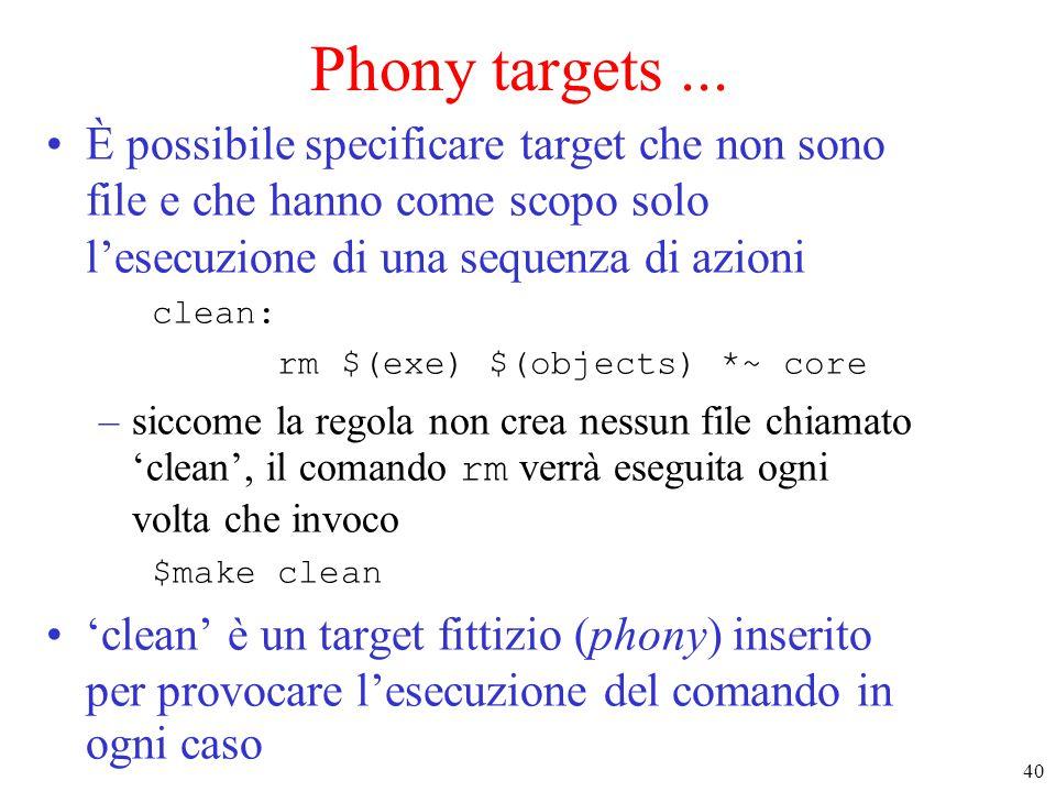 Phony targets ... È possibile specificare target che non sono file e che hanno come scopo solo l'esecuzione di una sequenza di azioni.