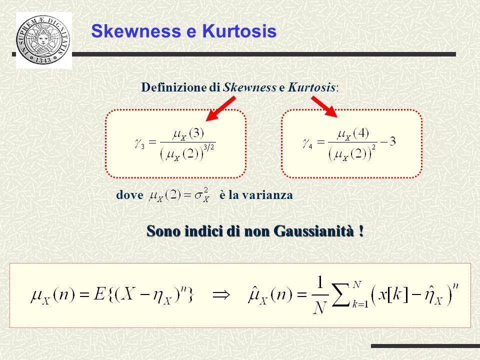Skewness e Kurtosis Sono indici di non Gaussianità !