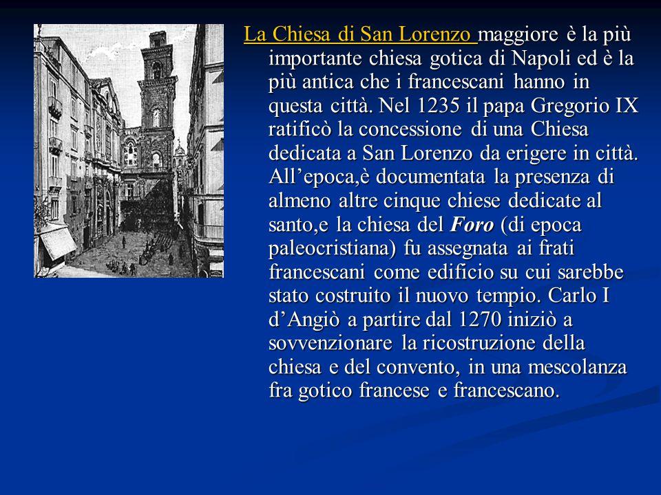 La Chiesa di San Lorenzo maggiore è la più importante chiesa gotica di Napoli ed è la più antica che i francescani hanno in questa città.