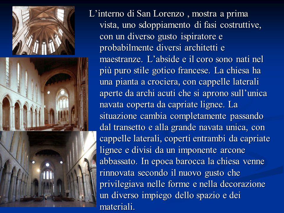 L'interno di San Lorenzo , mostra a prima vista, uno sdoppiamento di fasi costruttive, con un diverso gusto ispiratore e probabilmente diversi architetti e maestranze.