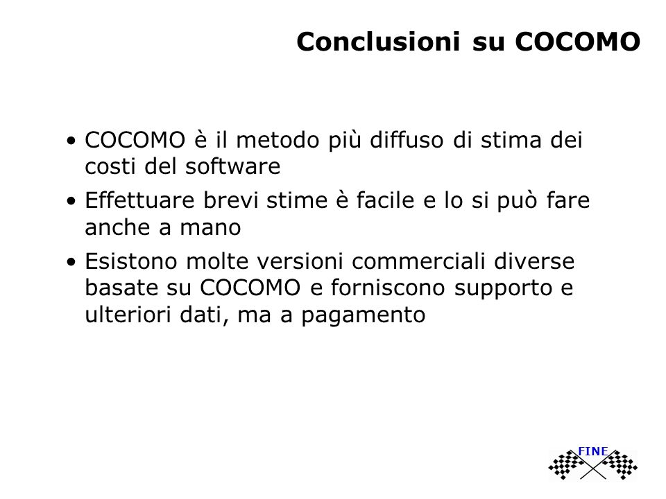 Conclusioni su COCOMO COCOMO è il metodo più diffuso di stima dei costi del software.