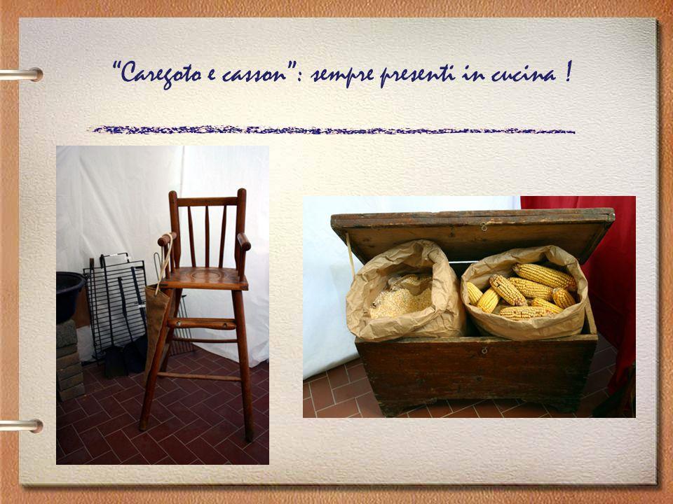 Caregoto e casson : sempre presenti in cucina !