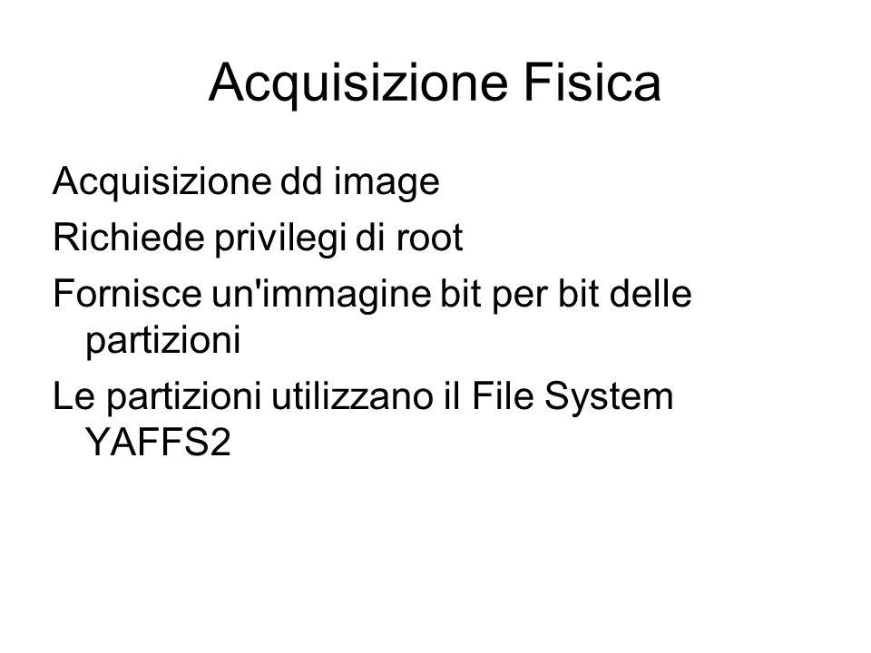 Acquisizione Fisica Acquisizione dd image Richiede privilegi di root