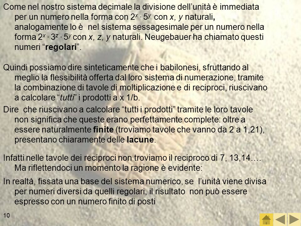 Come nel nostro sistema decimale la divisione dell'unità è immediata per un numero nella forma con 2x ∙ 5y con x, y naturali, analogamente lo è nel sistema sessagesimale per un numero nella forma 2x ∙ 3z ∙ 5y con x, z, y naturali. Neugebauer ha chiamato questi numeri regolari .