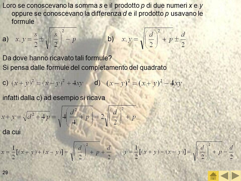 Loro se conoscevano la somma s e il prodotto p di due numeri x e y oppure se conoscevano la differenza d e il prodotto p usavano le formule