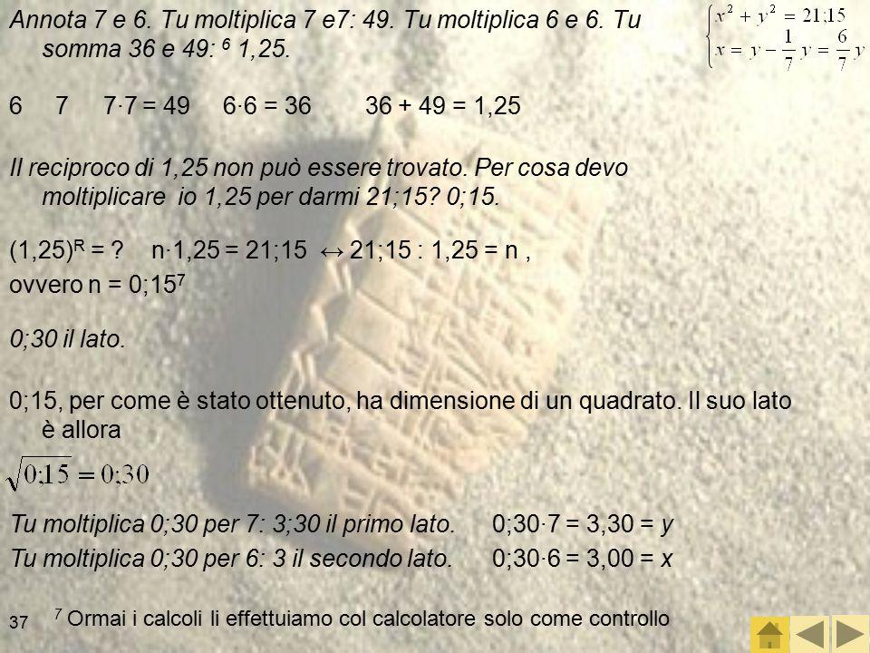Tu moltiplica 0;30 per 7: 3;30 il primo lato.