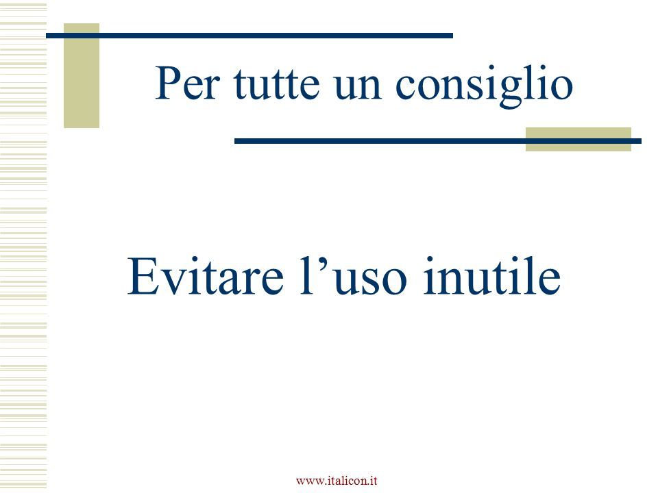 Per tutte un consiglio Evitare l'uso inutile www.italicon.it