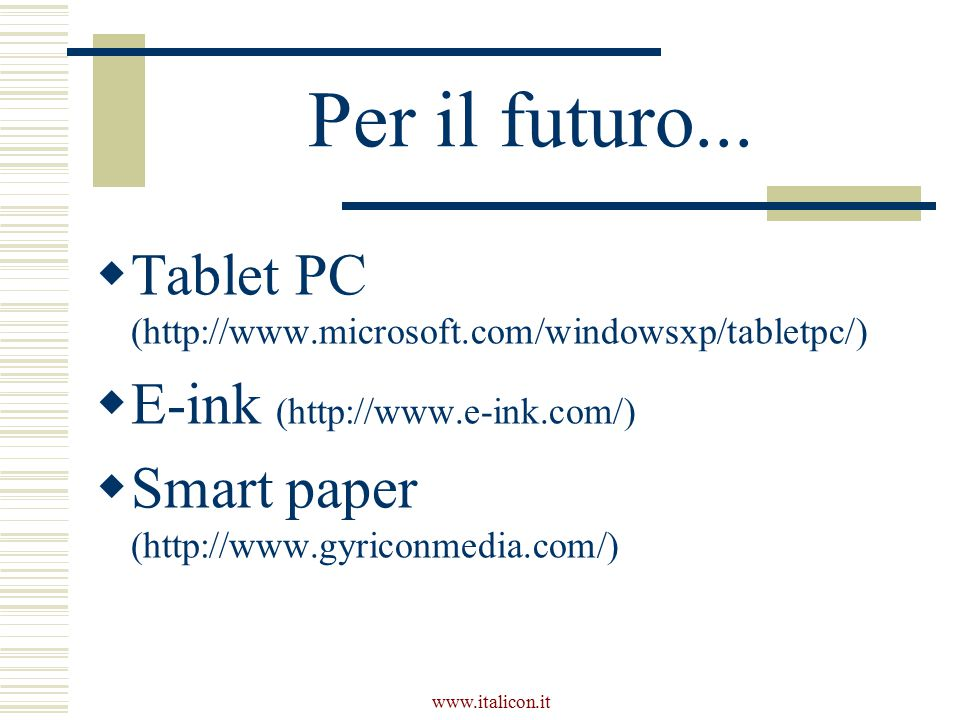 Per il futuro... Tablet PC (http://www.microsoft.com/windowsxp/tabletpc/) E-ink (http://www.e-ink.com/)