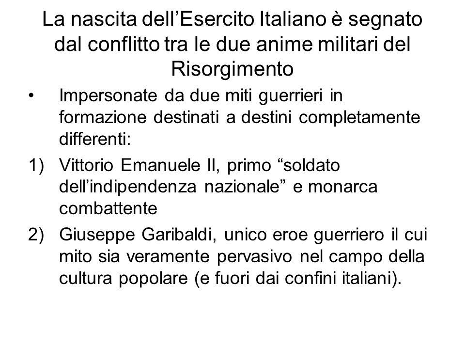 La nascita dell'Esercito Italiano è segnato dal conflitto tra le due anime militari del Risorgimento