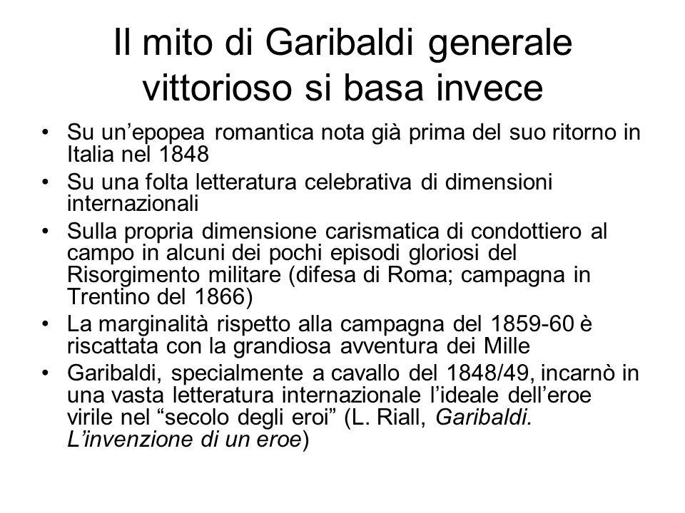 Il mito di Garibaldi generale vittorioso si basa invece