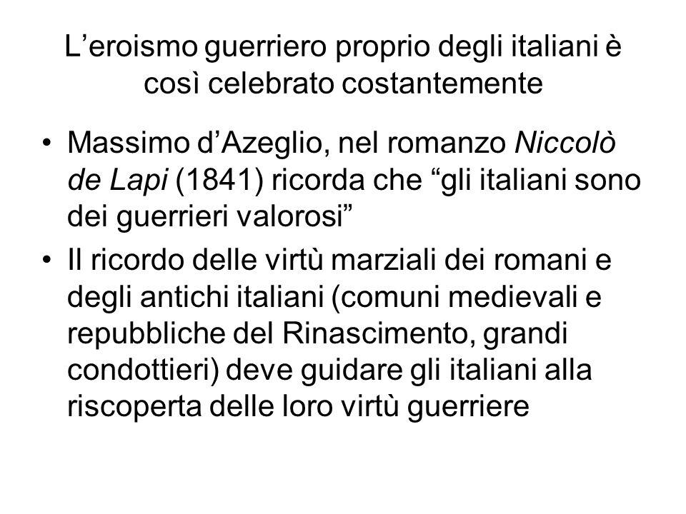 L'eroismo guerriero proprio degli italiani è così celebrato costantemente