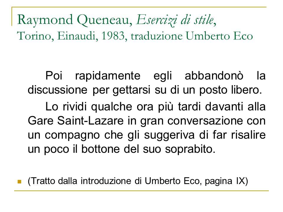 Raymond Queneau, Esercizi di stile, Torino, Einaudi, 1983, traduzione Umberto Eco