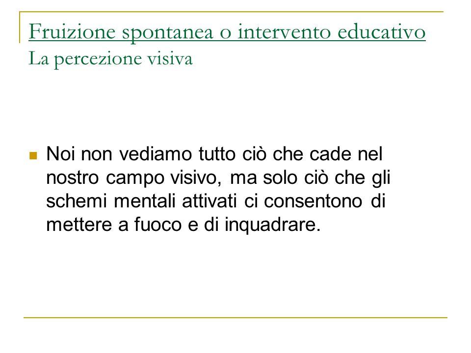 Fruizione spontanea o intervento educativo La percezione visiva