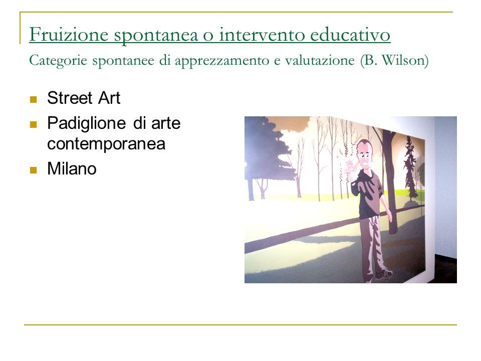 Fruizione spontanea o intervento educativo Categorie spontanee di apprezzamento e valutazione (B. Wilson)