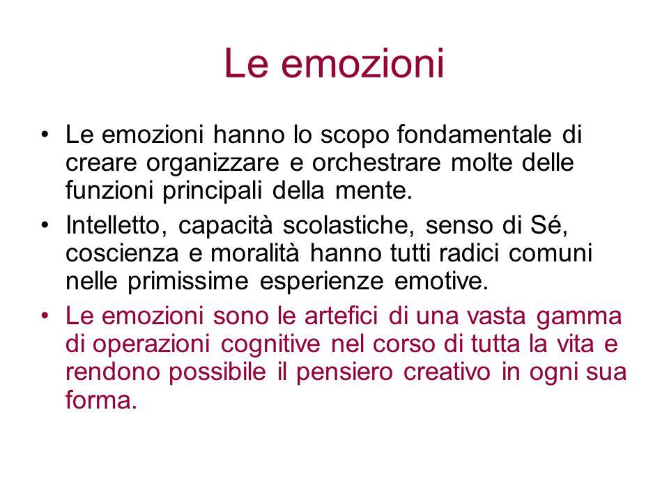 Le emozioni Le emozioni hanno lo scopo fondamentale di creare organizzare e orchestrare molte delle funzioni principali della mente.