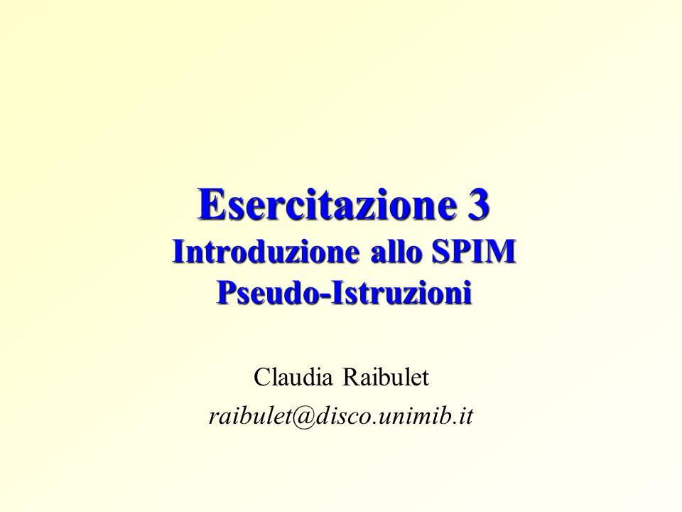 Esercitazione 3 Introduzione allo SPIM Pseudo-Istruzioni