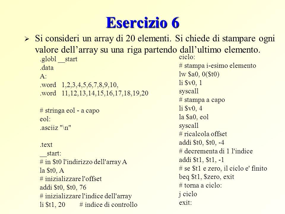 Esercizio 6 Si consideri un array di 20 elementi. Si chiede di stampare ogni valore dell'array su una riga partendo dall'ultimo elemento.