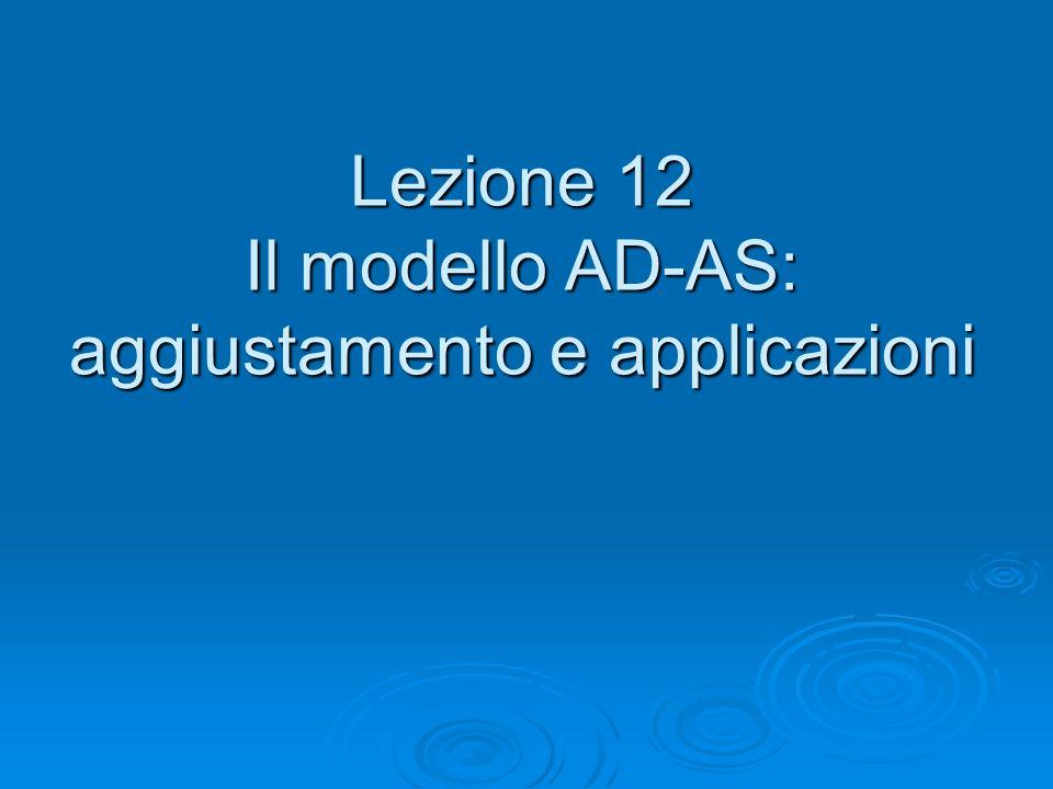 Lezione 12 Il modello AD-AS: aggiustamento e applicazioni