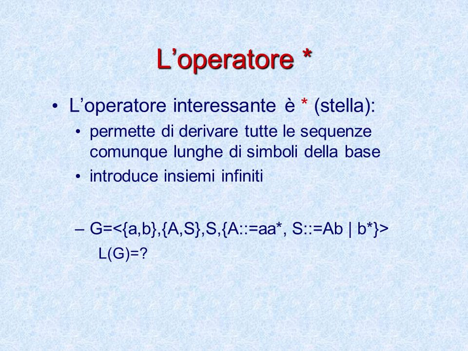 L'operatore * L'operatore interessante è * (stella):