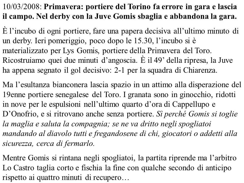 10/03/2008: Primavera: portiere del Torino fa errore in gara e lascia il campo. Nel derby con la Juve Gomis sbaglia e abbandona la gara.