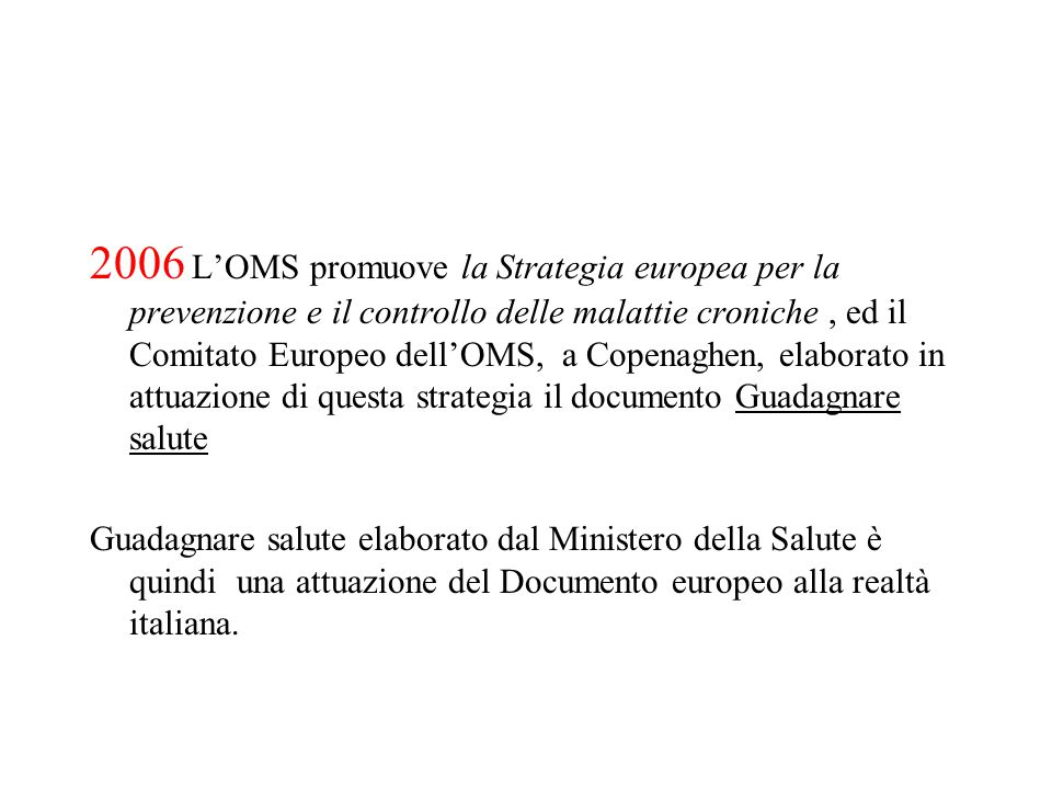 2006 L'OMS promuove la Strategia europea per la prevenzione e il controllo delle malattie croniche , ed il Comitato Europeo dell'OMS, a Copenaghen, elaborato in attuazione di questa strategia il documento Guadagnare salute