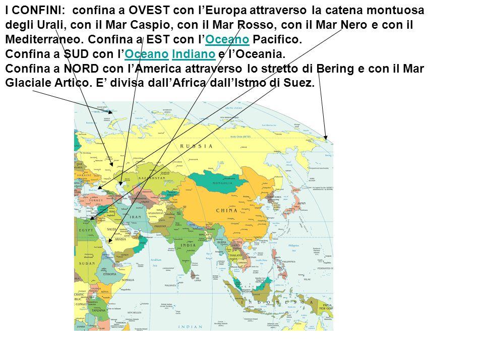 I CONFINI: confina a OVEST con l'Europa attraverso la catena montuosa degli Urali, con il Mar Caspio, con il Mar Rosso, con il Mar Nero e con il Mediterraneo. Confina a EST con l'Oceano Pacifico.