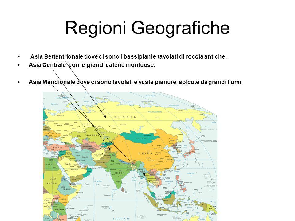 Regioni Geografiche Asia Settentrionale dove ci sono i bassipiani e tavolati di roccia antiche. Asia Centrale con le grandi catene montuose.
