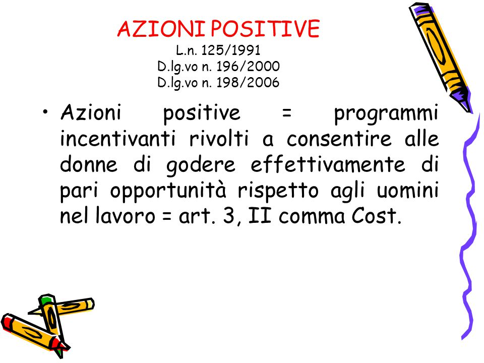 AZIONI POSITIVE L.n. 125/1991 D.lg.vo n. 196/2000 D.lg.vo n. 198/2006