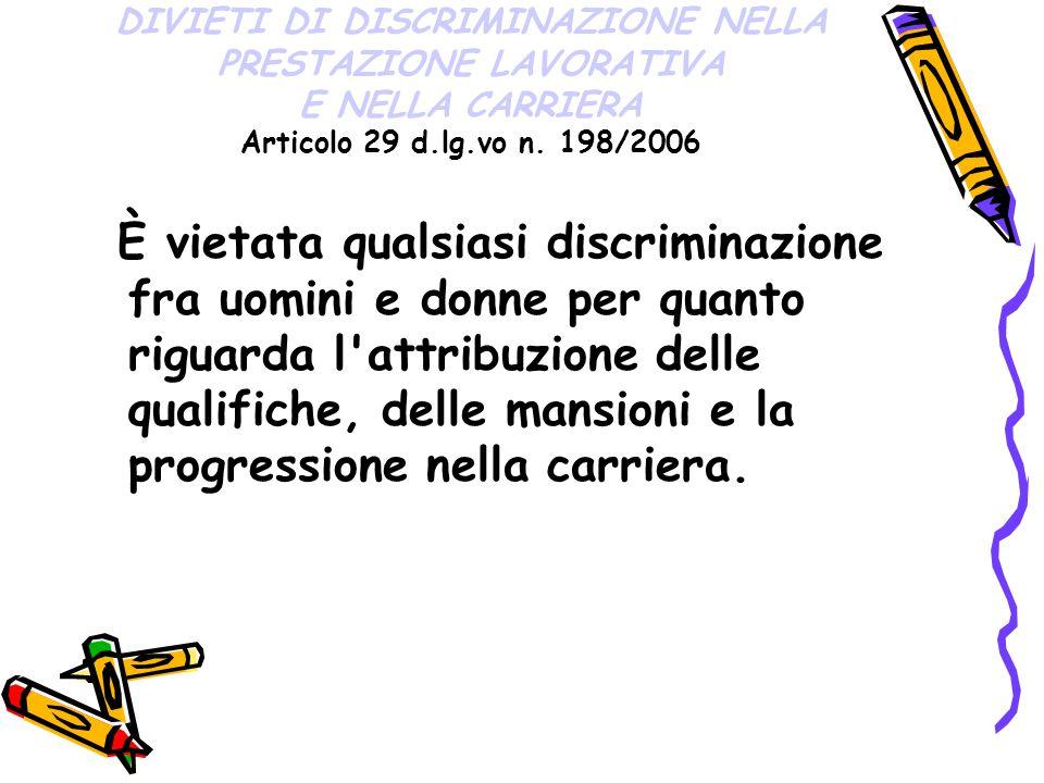 DIVIETI DI DISCRIMINAZIONE NELLA PRESTAZIONE LAVORATIVA E NELLA CARRIERA Articolo 29 d.lg.vo n. 198/2006