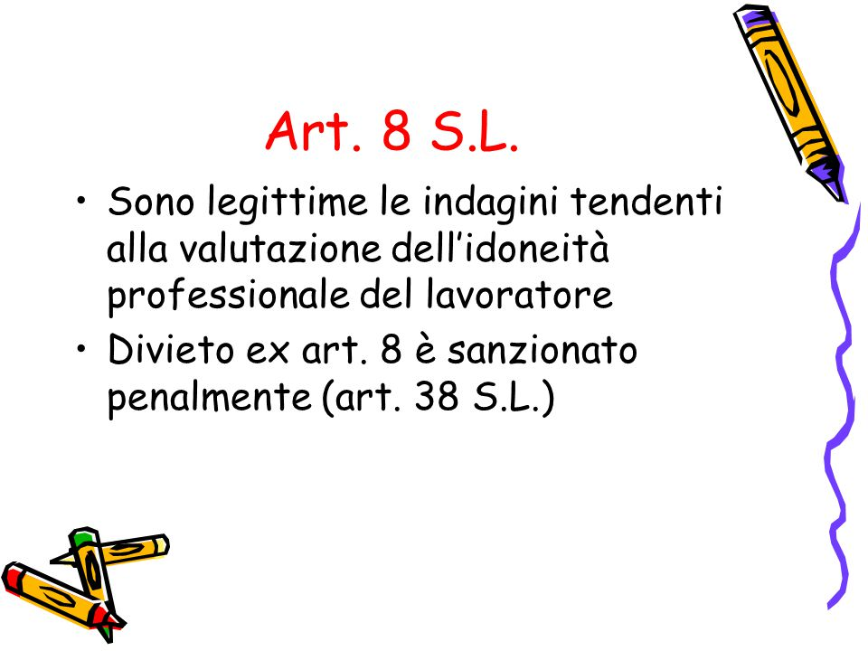 Art. 8 S.L. Sono legittime le indagini tendenti alla valutazione dell'idoneità professionale del lavoratore.