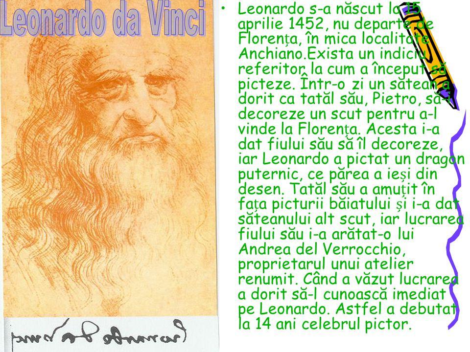 Leonardo s-a născut la 15 aprilie 1452, nu departe de Florența, în mica localitate Anchiano.Exista un indiciu referitor la cum a început să picteze. Într-o zi un sătean a dorit ca tatăl său, Pietro, să-i decoreze un scut pentru a-l vinde la Florența. Acesta i-a dat fiului său să îl decoreze, iar Leonardo a pictat un dragon puternic, ce părea a ieși din desen. Tatăl său a amuțit în fața picturii băiatului și i-a dat săteanului alt scut, iar lucrarea fiului său i-a arătat-o lui Andrea del Verrocchio, proprietarul unui atelier renumit. Când a văzut lucrarea a dorit să-l cunoască imediat pe Leonardo. Astfel a debutat la 14 ani celebrul pictor.