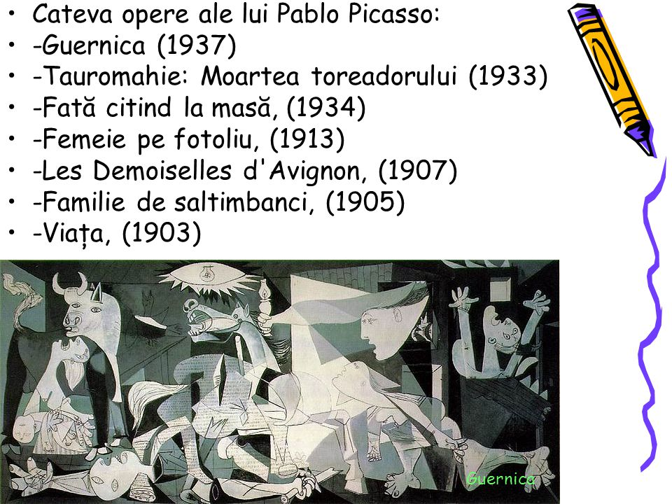 Cateva opere ale lui Pablo Picasso: -Guernica (1937)