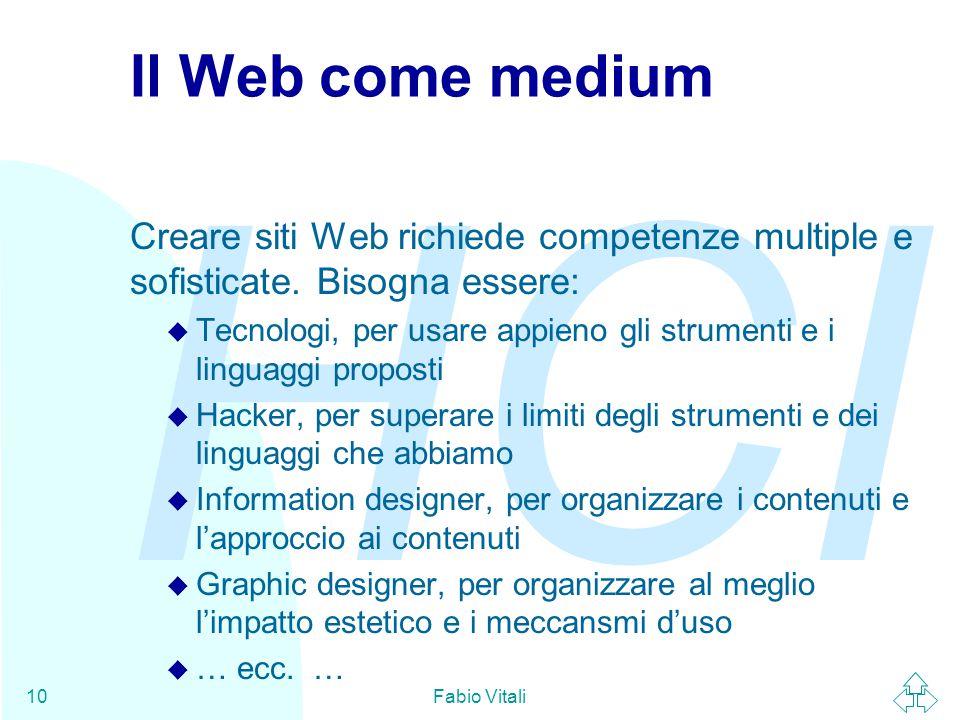 Il Web come medium Creare siti Web richiede competenze multiple e sofisticate. Bisogna essere: