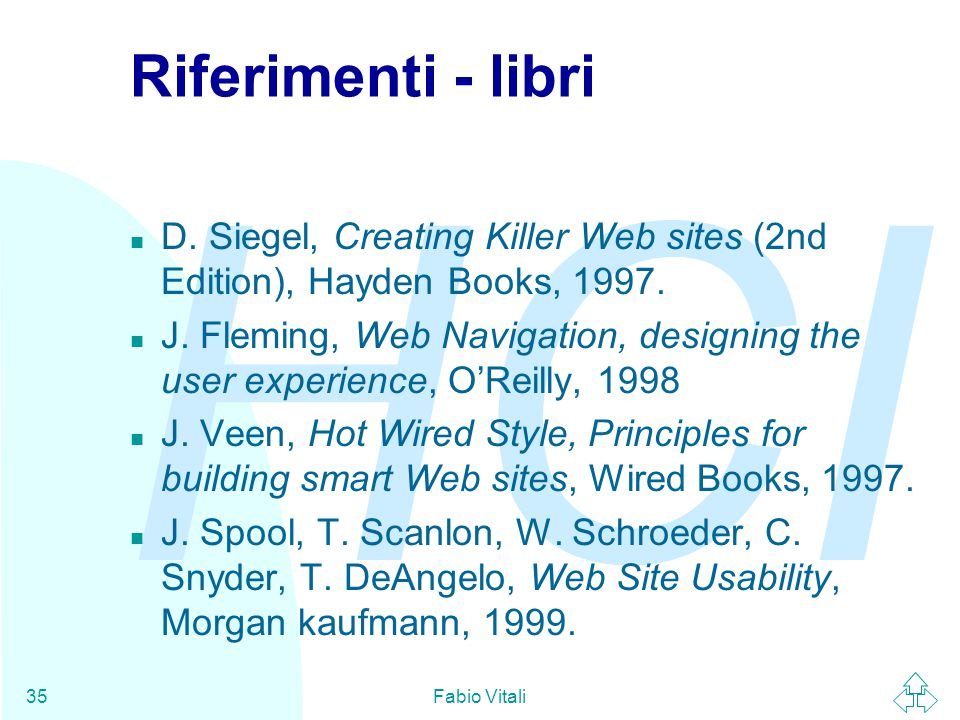 Riferimenti - libri D. Siegel, Creating Killer Web sites (2nd Edition), Hayden Books, 1997.