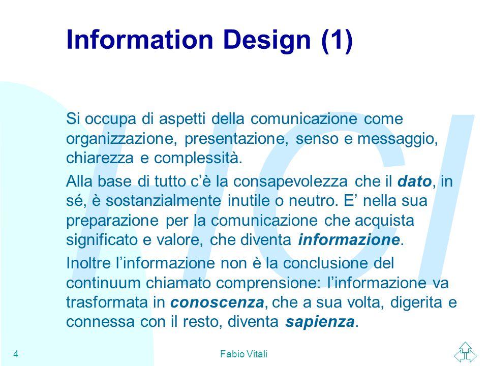 Information Design (1) Si occupa di aspetti della comunicazione come organizzazione, presentazione, senso e messaggio, chiarezza e complessità.