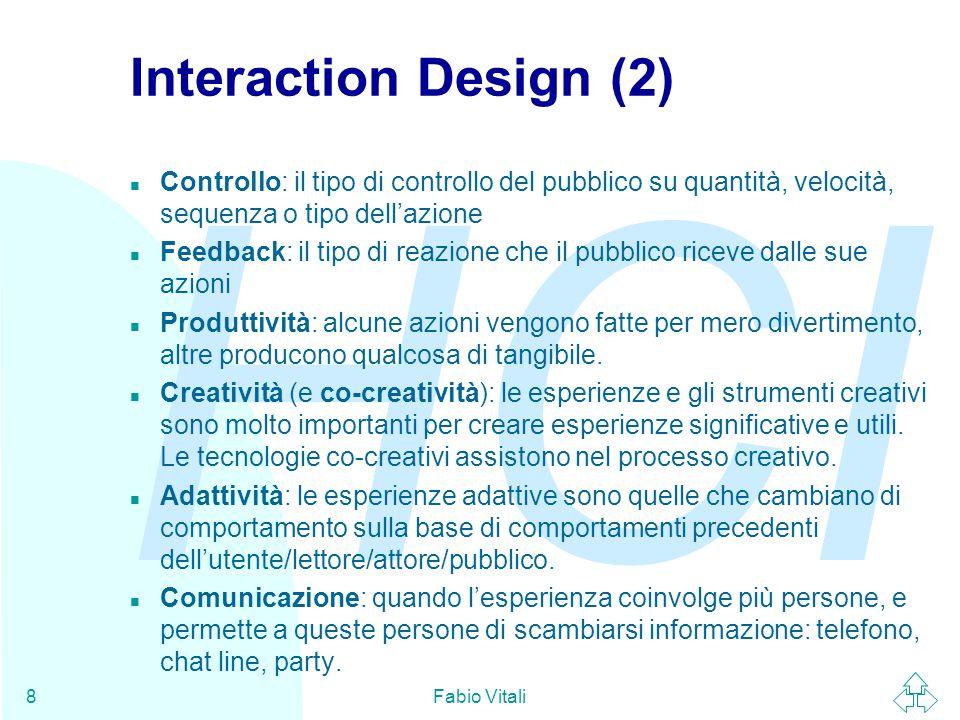 Interaction Design (2) Controllo: il tipo di controllo del pubblico su quantità, velocità, sequenza o tipo dell'azione.