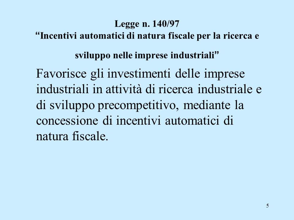 Legge n. 140/97 Incentivi automatici di natura fiscale per la ricerca e sviluppo nelle imprese industriali